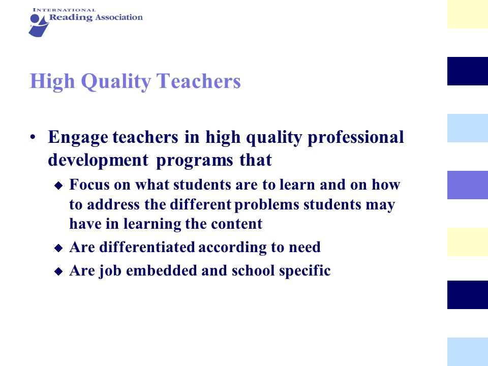 High Quality Teachers Engage teachers in high quality professional development programs that.
