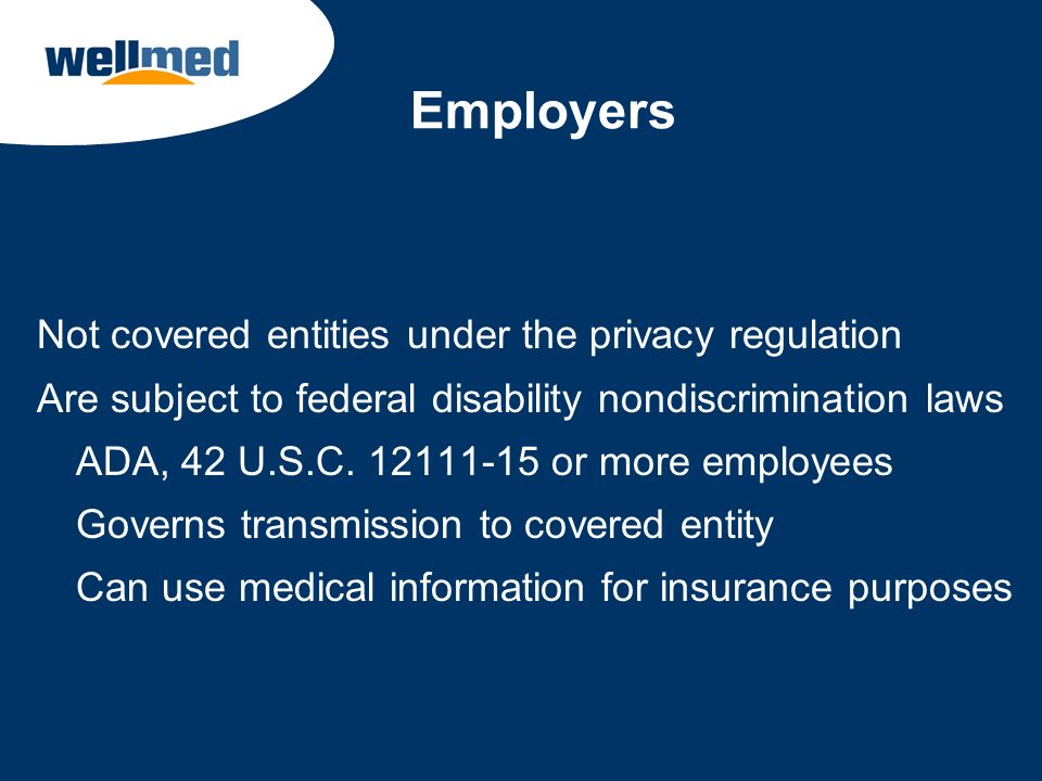 Employers Not covered entities under the privacy regulation