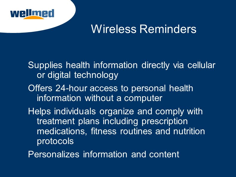 Wireless Reminders Supplies health information directly via cellular or digital technology.