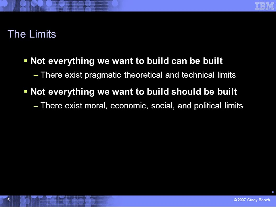 The Limits Not everything we want to build can be built