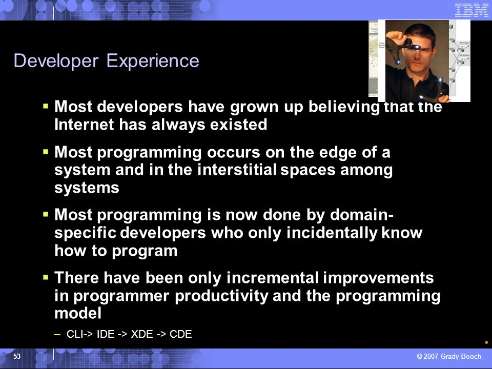 Developer Experience Most developers have grown up believing that the Internet has always existed.