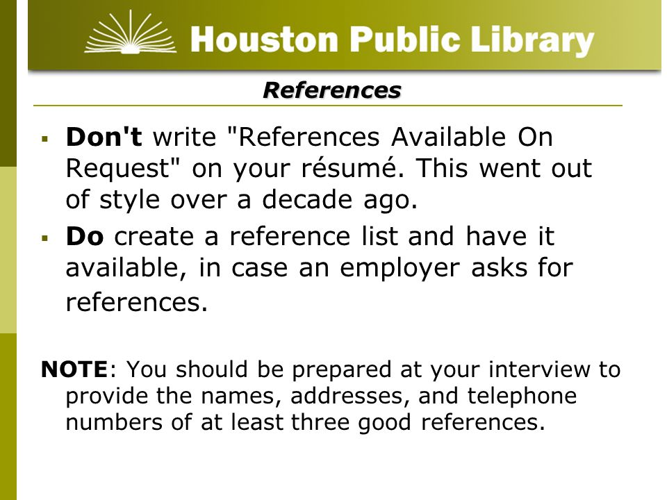 References Don t write References Available On Request on your résumé. This went out of style over a decade ago.