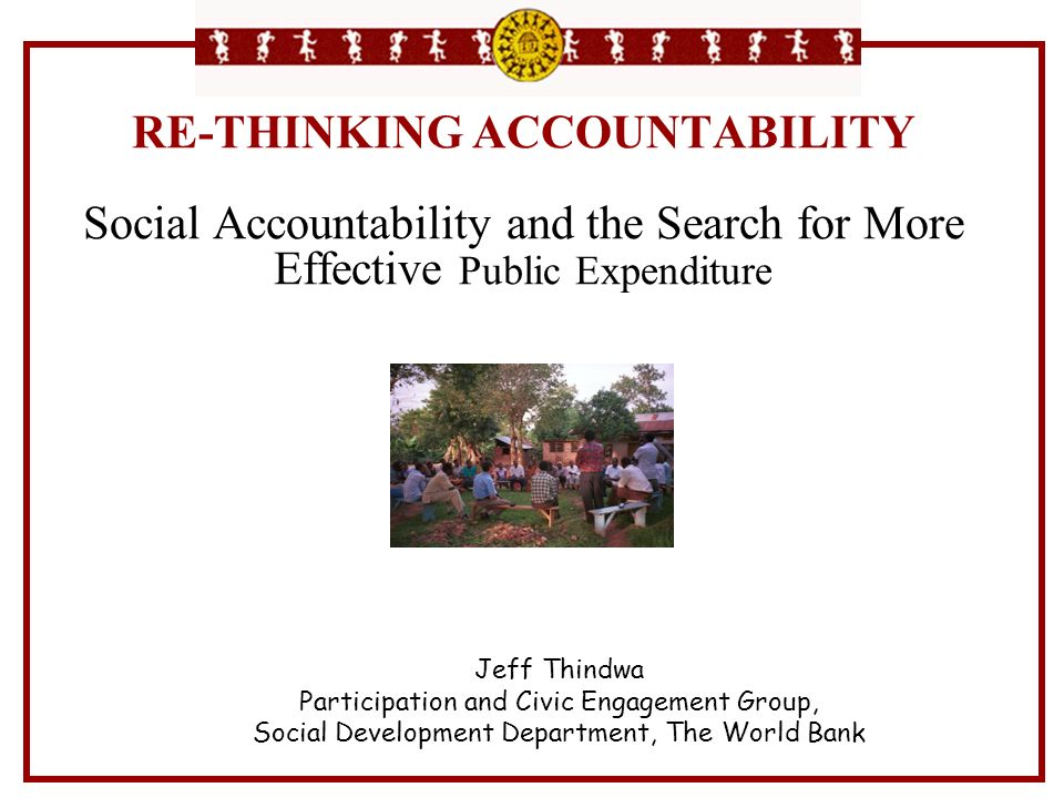 RE-THINKING ACCOUNTABILITY Social Accountability and the Search for More Effective Public Expenditure