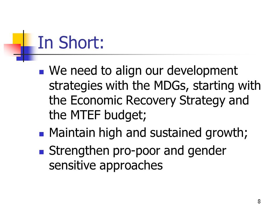 In Short: We need to align our development strategies with the MDGs, starting with the Economic Recovery Strategy and the MTEF budget;