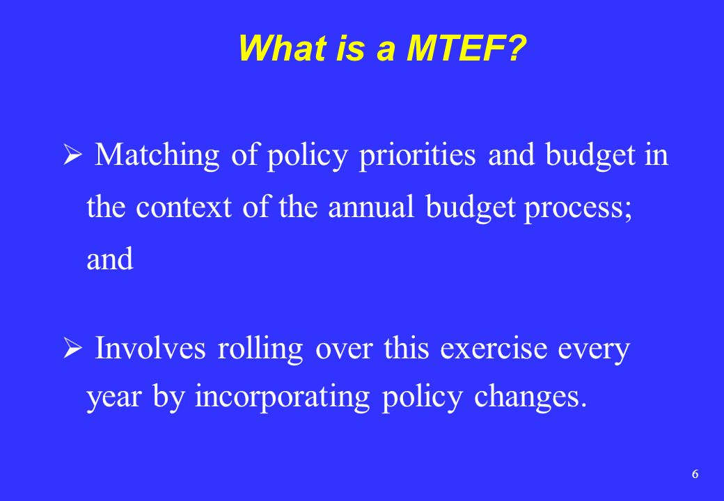 What is a MTEF Matching of policy priorities and budget in the context of the annual budget process; and.