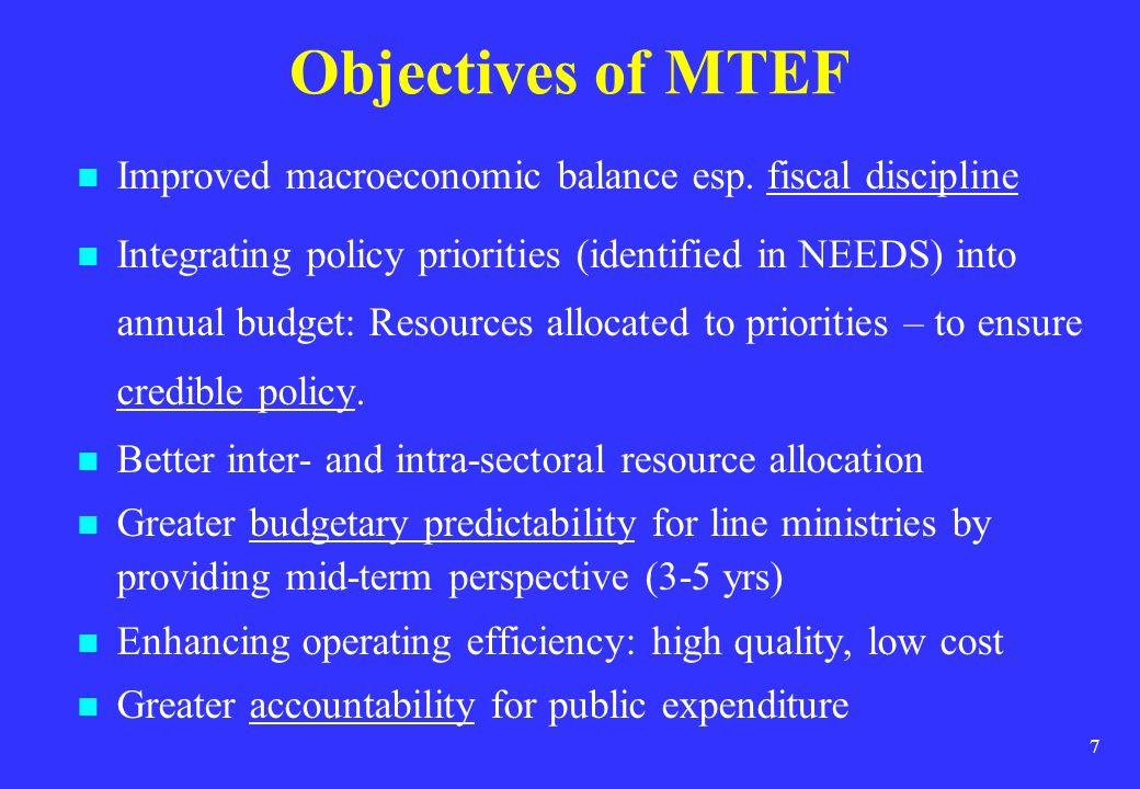 Objectives of MTEF Improved macroeconomic balance esp. fiscal discipline.