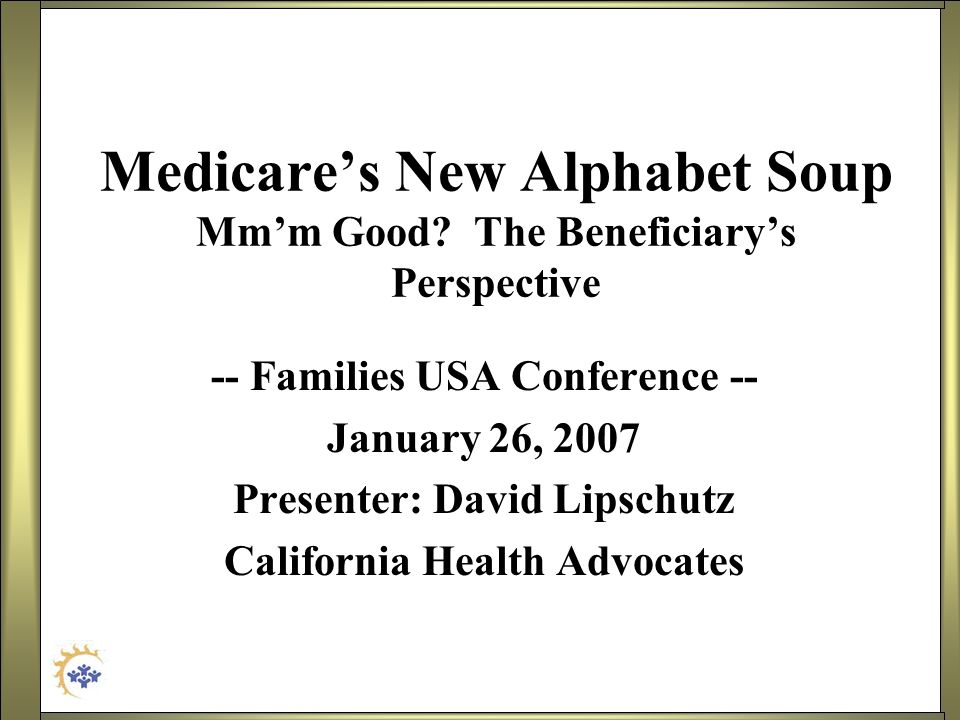 Medicare's New Alphabet Soup Mm'm Good The Beneficiary's Perspective
