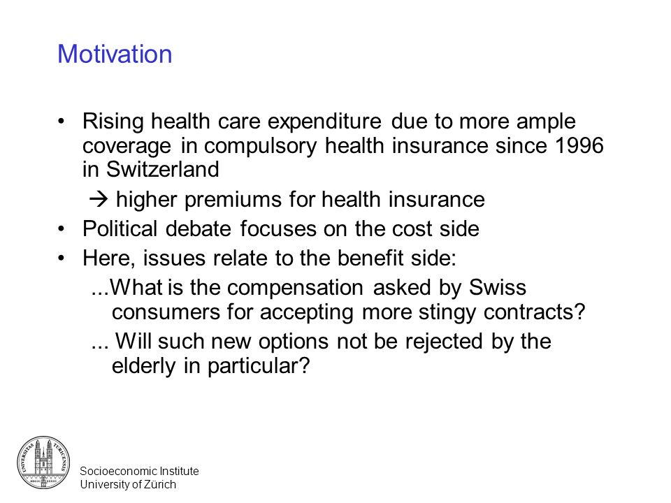 Motivation Rising health care expenditure due to more ample coverage in compulsory health insurance since 1996 in Switzerland.