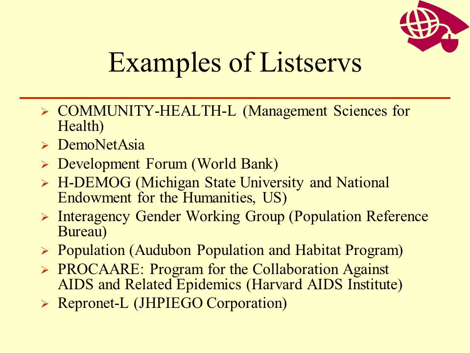 Examples of Listservs COMMUNITY-HEALTH-L (Management Sciences for Health) DemoNetAsia. Development Forum (World Bank)