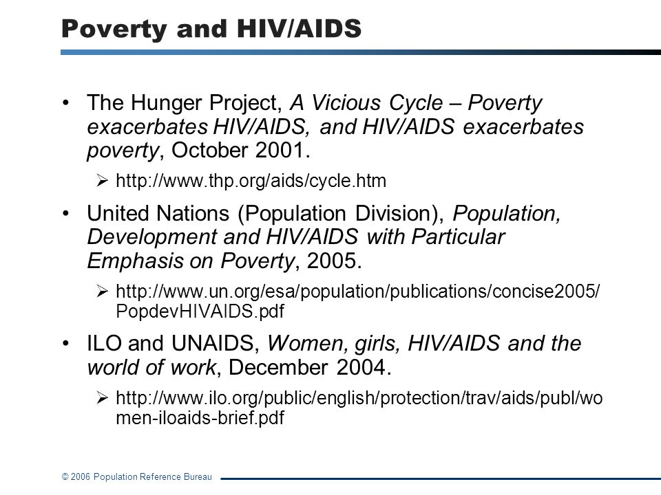 Poverty and HIV/AIDS The Hunger Project, A Vicious Cycle – Poverty exacerbates HIV/AIDS, and HIV/AIDS exacerbates poverty, October 2001.