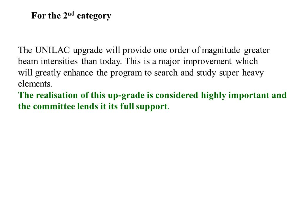For the 2nd category The UNILAC upgrade will provide one order of magnitude greater. beam intensities than today. This is a major improvement which.