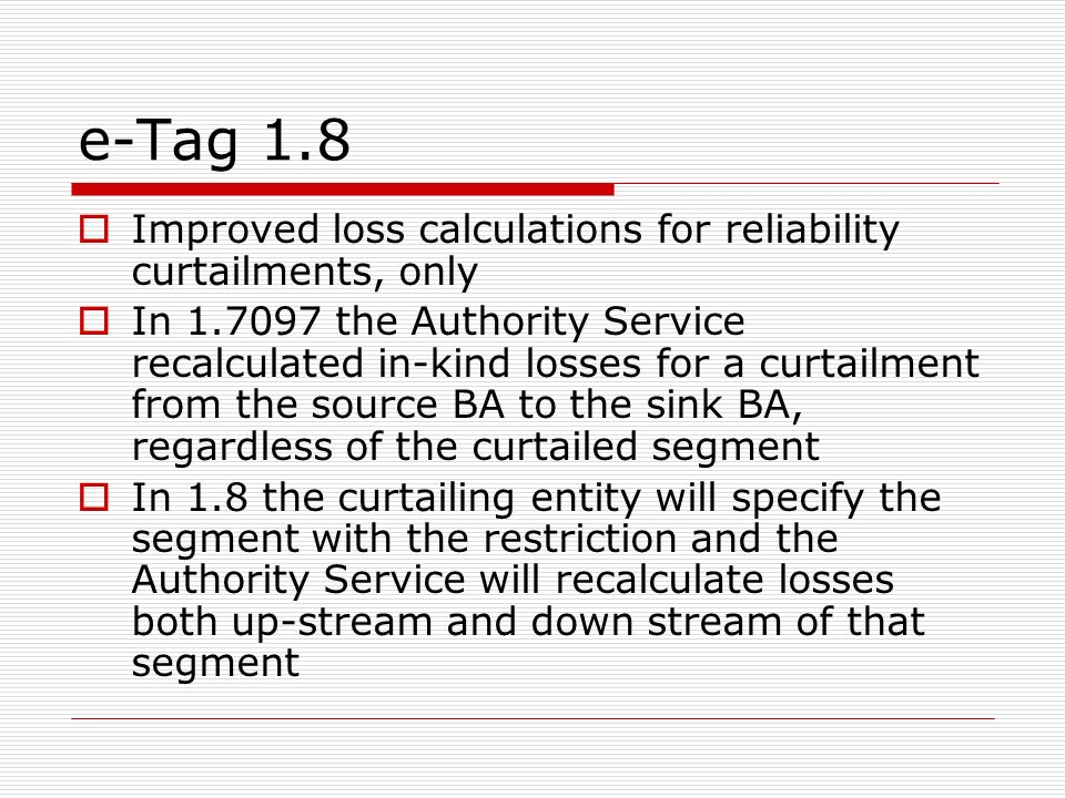 e-Tag 1.8 Improved loss calculations for reliability curtailments, only.