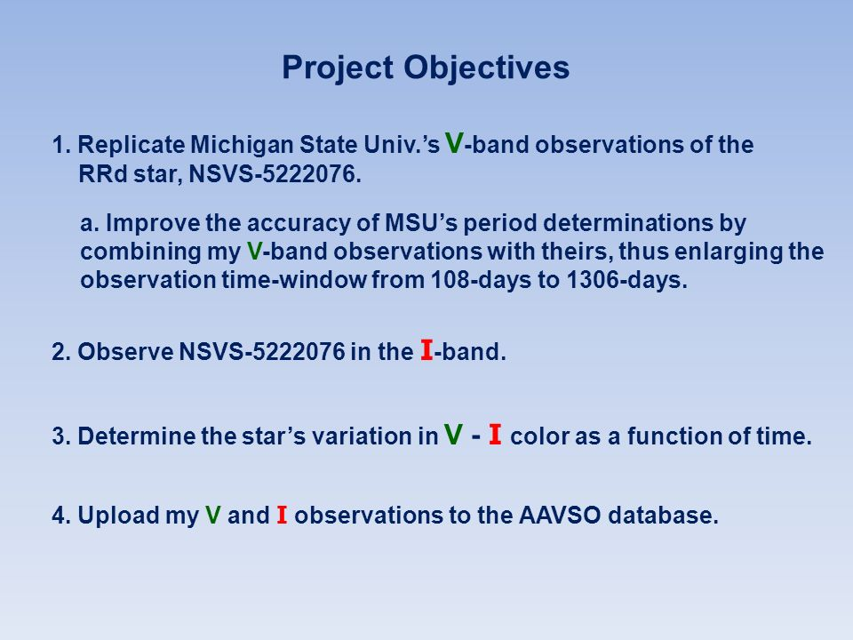 Project Objectives 1. Replicate Michigan State Univ.'s V-band observations of the RRd star, NSVS-5222076.