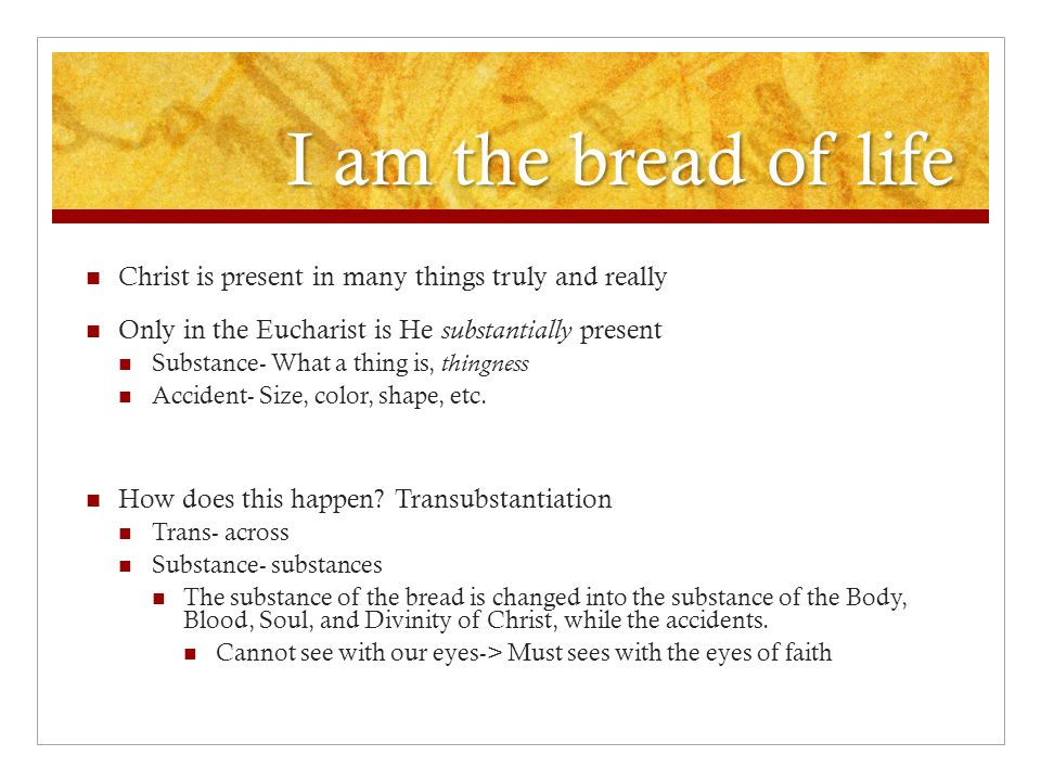 I am the bread of life Christ is present in many things truly and really. Only in the Eucharist is He substantially present.