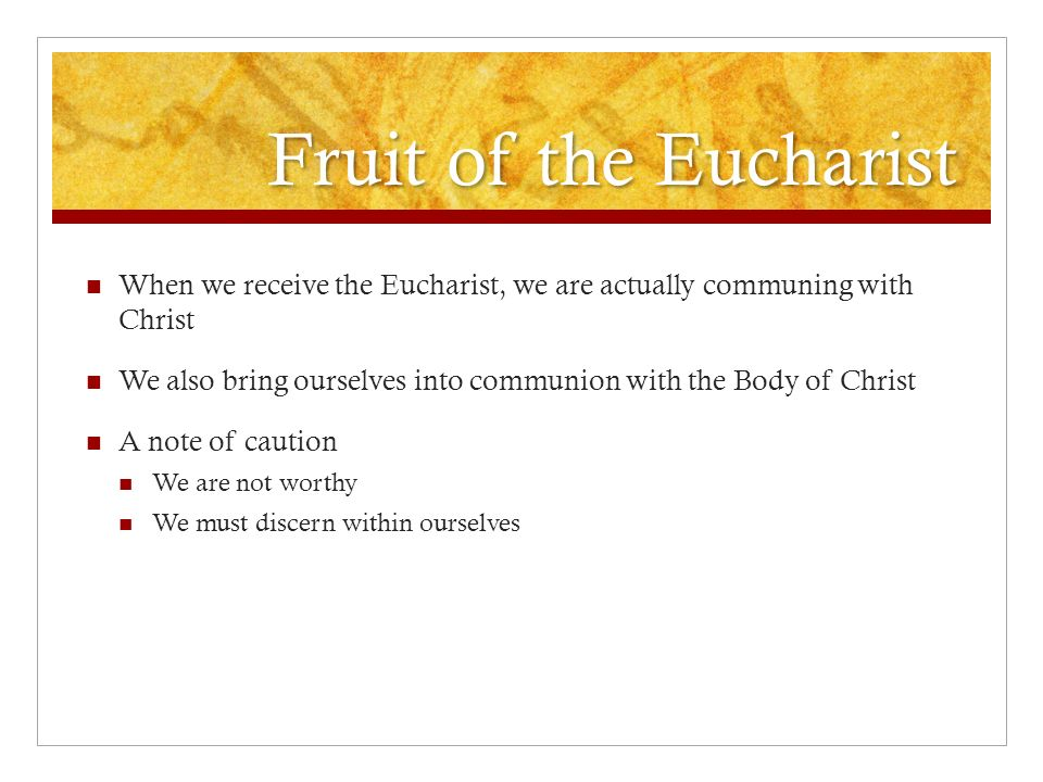 Fruit of the Eucharist When we receive the Eucharist, we are actually communing with Christ.