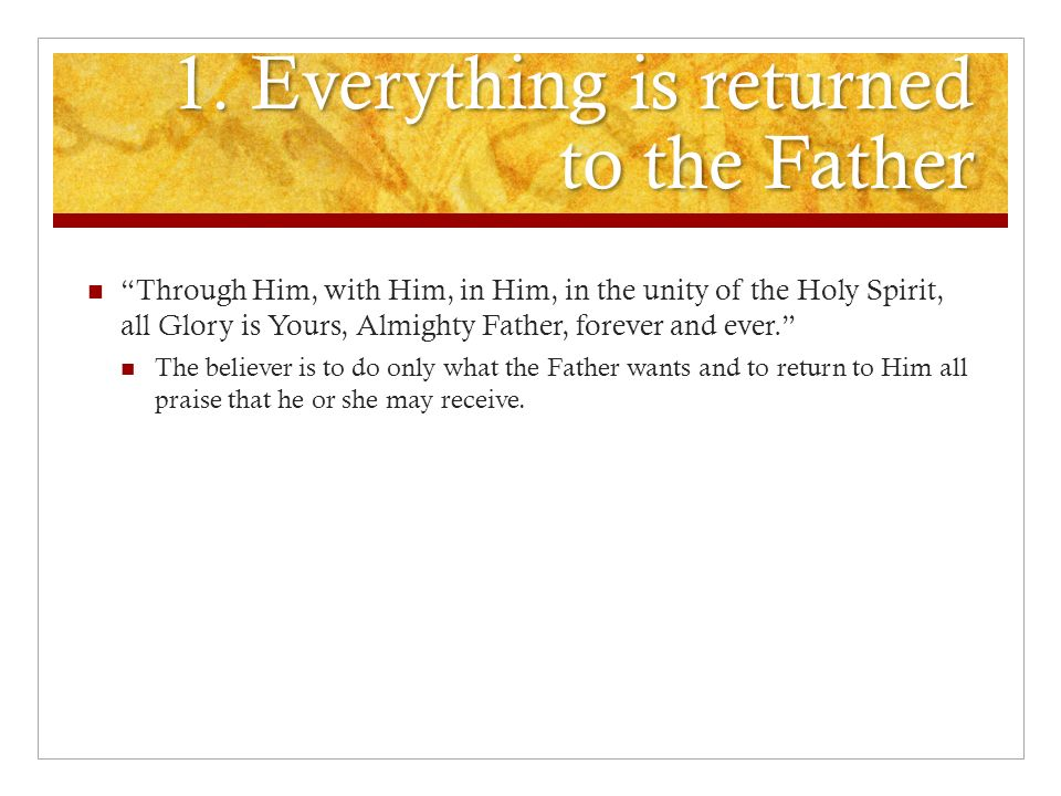 1. Everything is returned to the Father