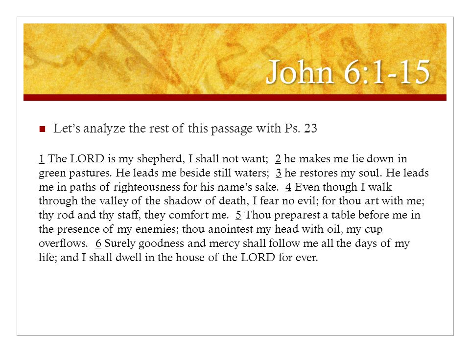 John 6:1-15 Let's analyze the rest of this passage with Ps. 23