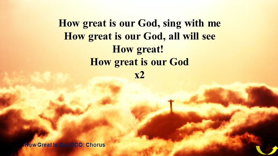 How great is our God, sing with me How great is our God, all will see