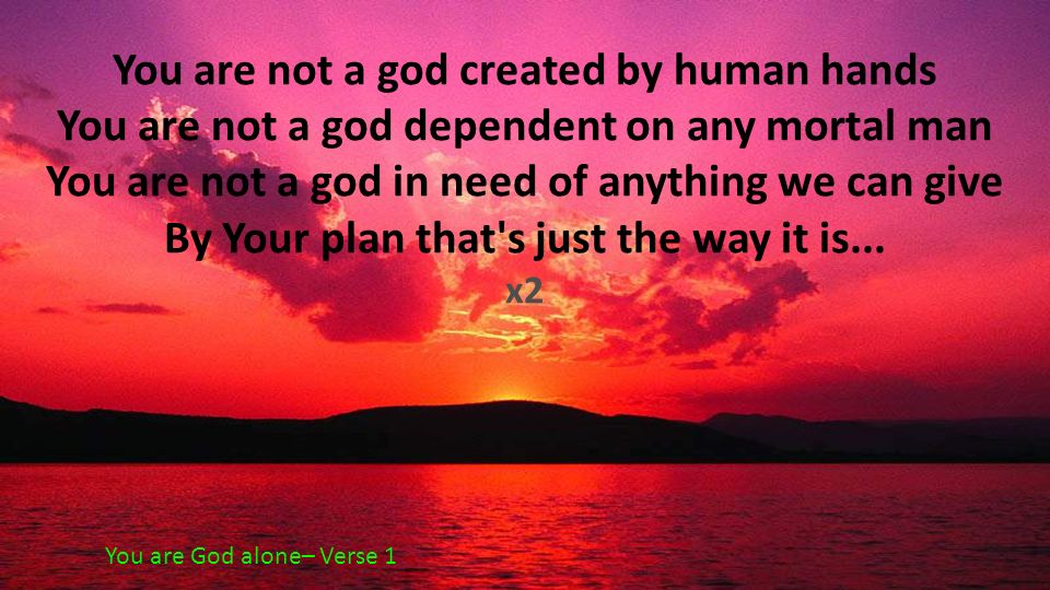 You are not a god created by human hands