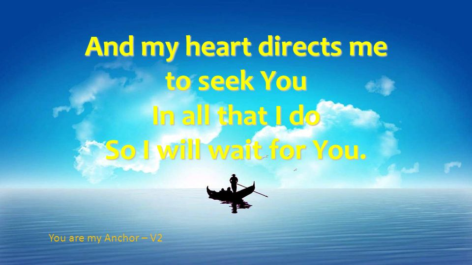 to seek You In all that I do