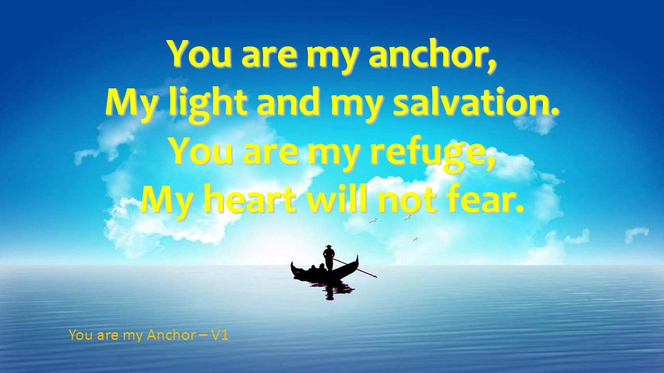 You are my anchor, My light and my salvation