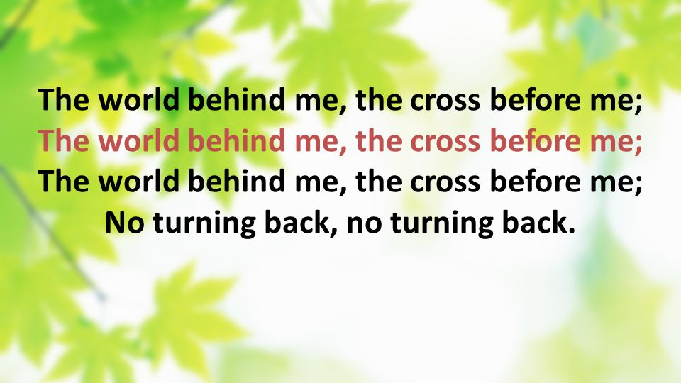 The world behind me, the cross before me;