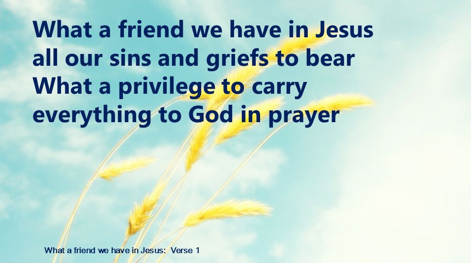 What a friend we have in Jesus: Verse 1