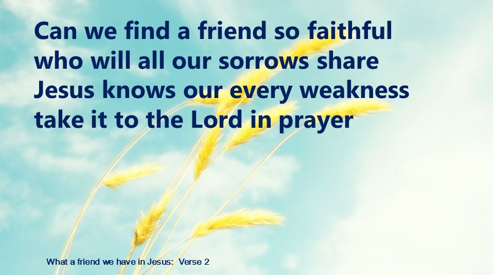 What a friend we have in Jesus: Verse 2