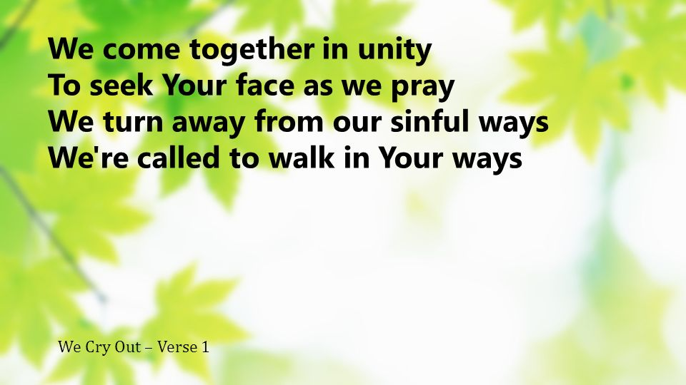 We come together in unity To seek Your face as we pray