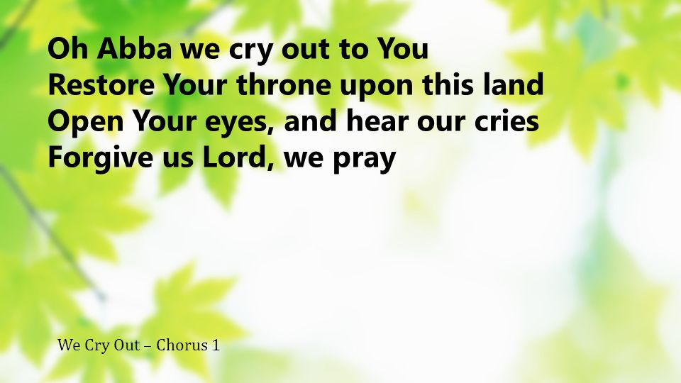 Restore Your throne upon this land Open Your eyes, and hear our cries