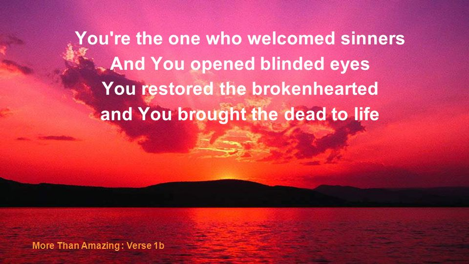 You re the one who welcomed sinners And You opened blinded eyes