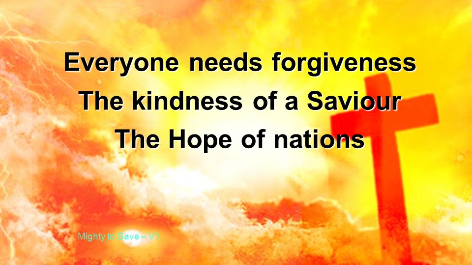 Everyone needs forgiveness The kindness of a Saviour
