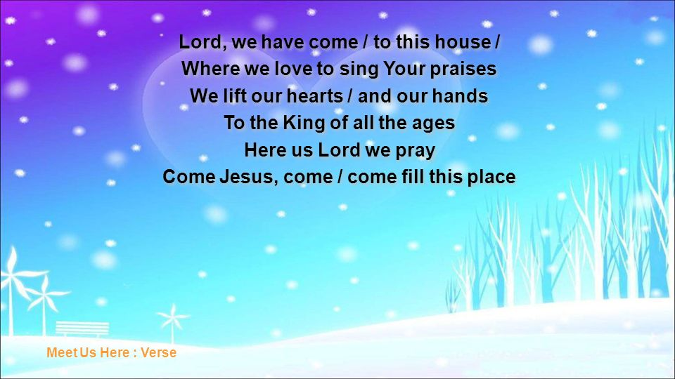 Lord, we have come / to this house /