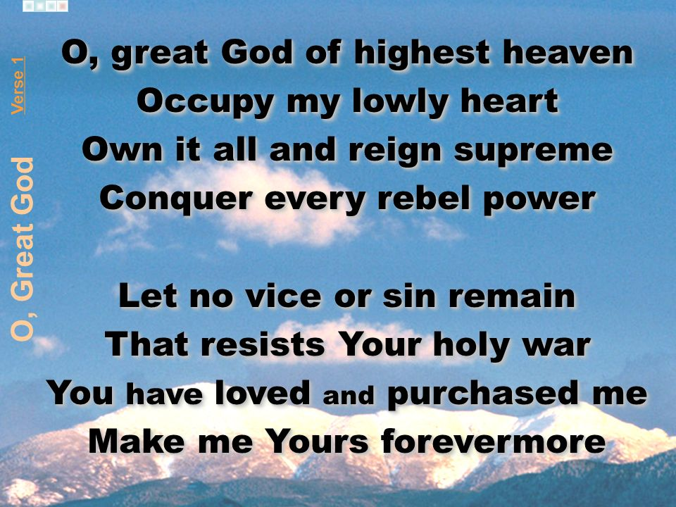 O, great God of highest heaven Occupy my lowly heart