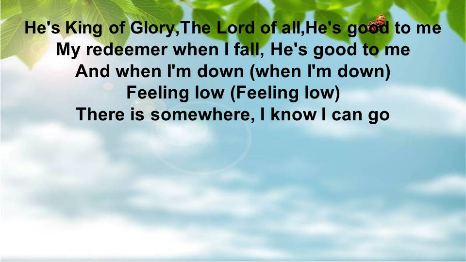 My redeemer when I fall, He s good to me