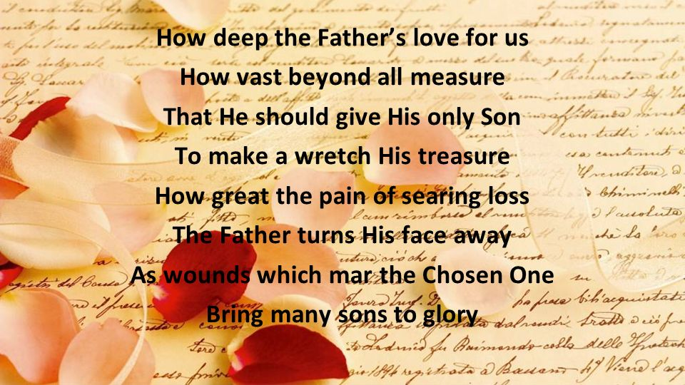 How deep the Father's love for us How vast beyond all measure