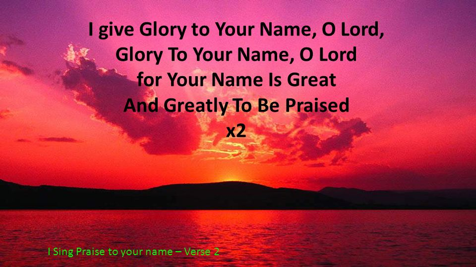I give Glory to Your Name, O Lord, Glory To Your Name, O Lord