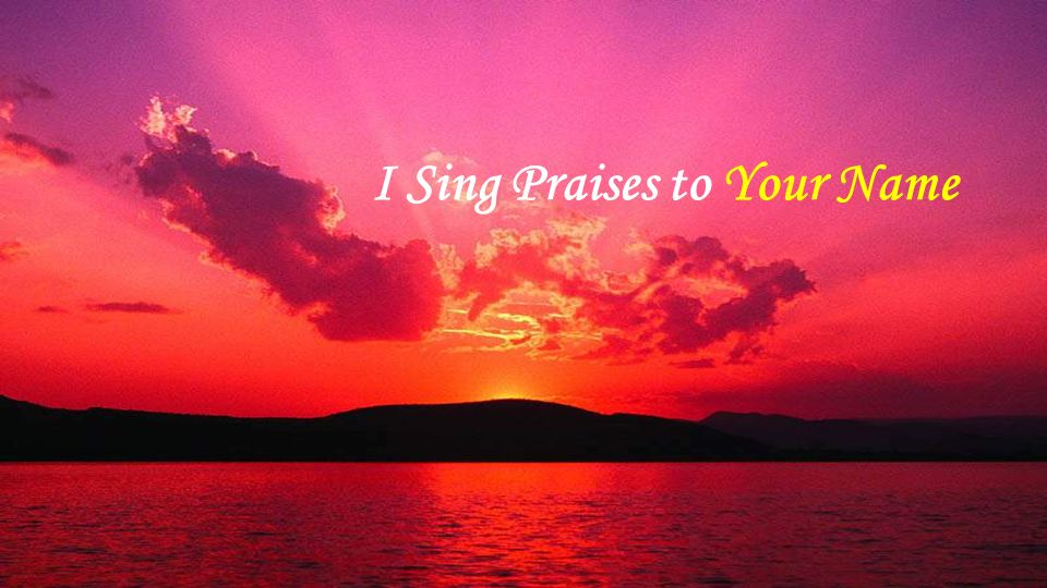I Sing Praises to Your Name