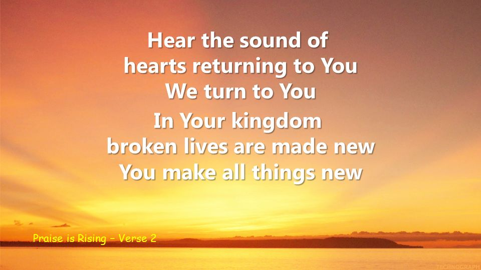 hearts returning to You broken lives are made new