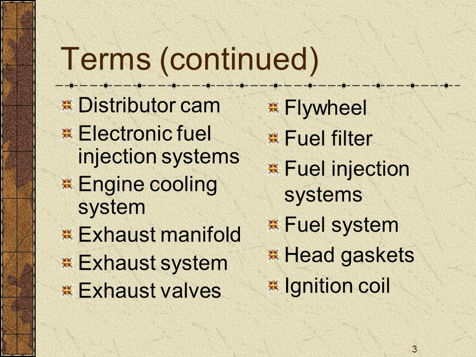 Terms (continued) Distributor cam Electronic fuel injection systems