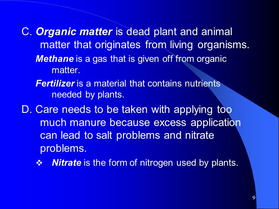 C. Organic matter is dead plant and animal matter that originates from living organisms.
