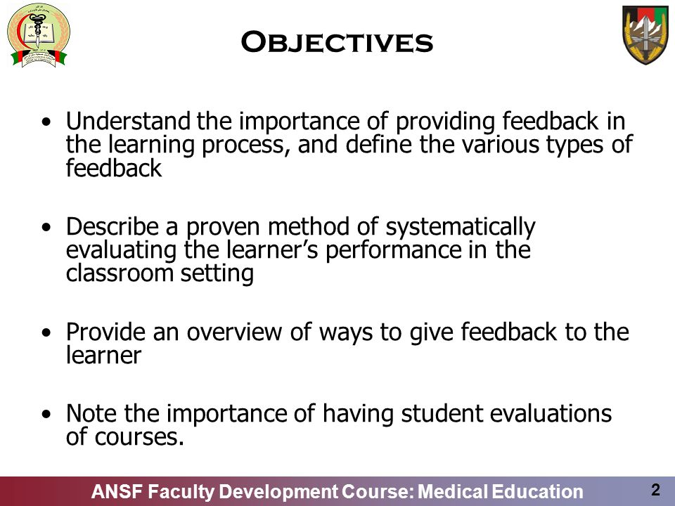 Objectives Understand the importance of providing feedback in the learning process, and define the various types of feedback.