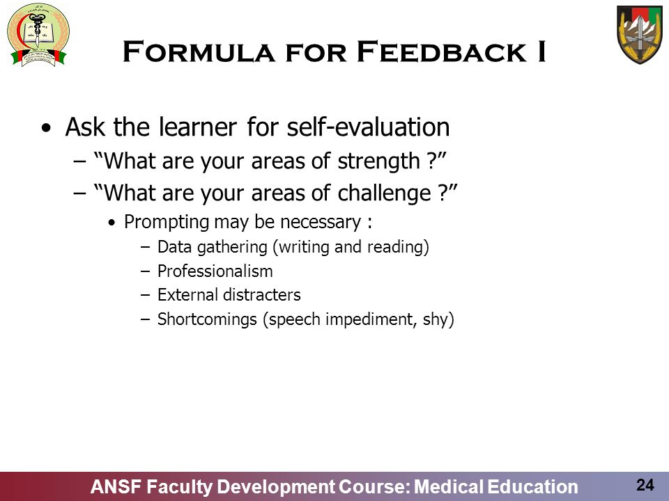 Formula for Feedback I Ask the learner for self-evaluation