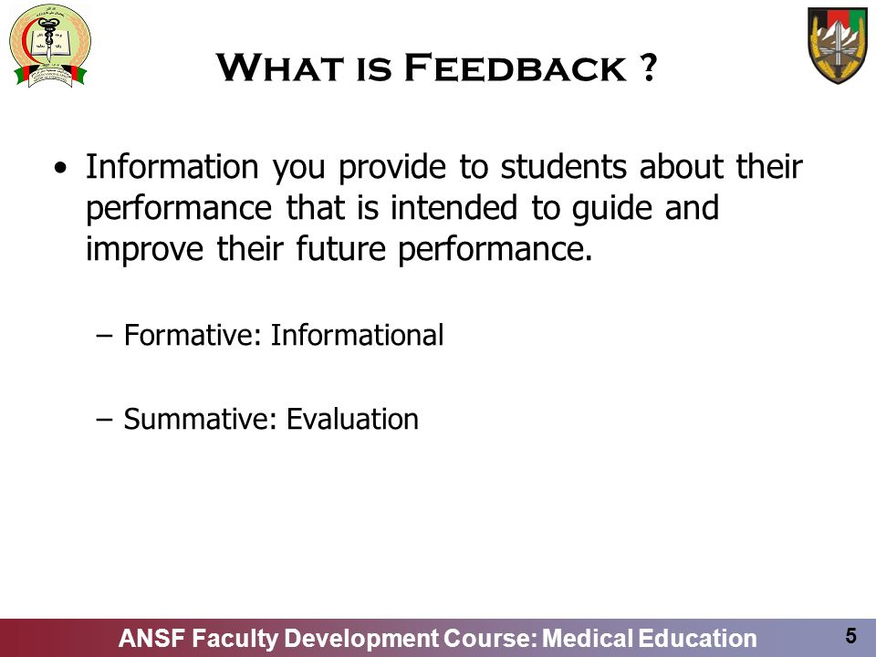 What is Feedback Information you provide to students about their performance that is intended to guide and improve their future performance.