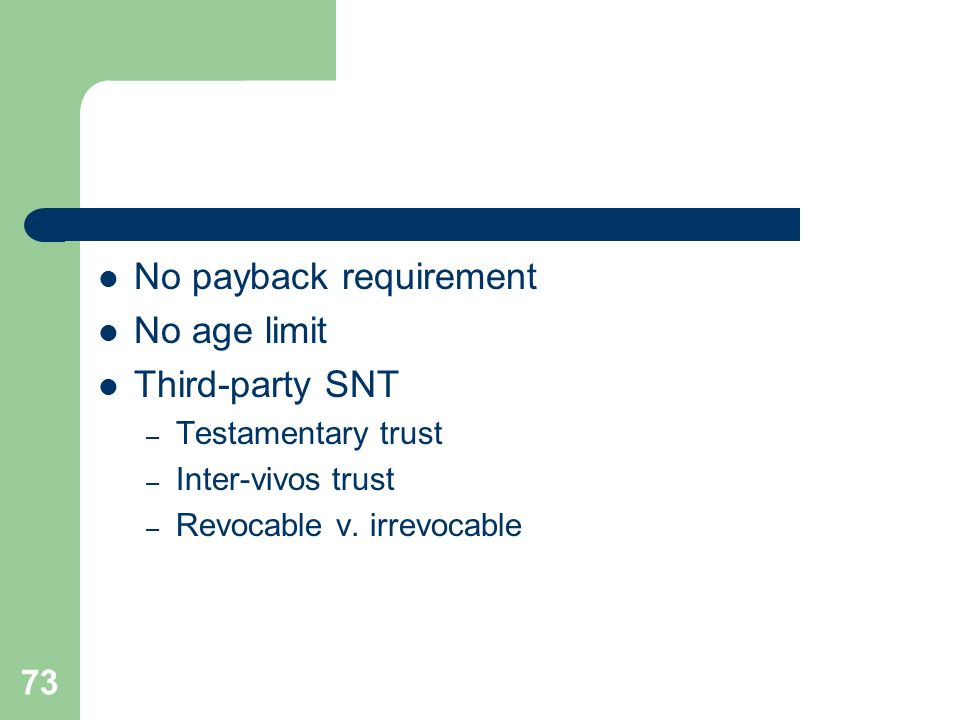 No payback requirement No age limit Third-party SNT