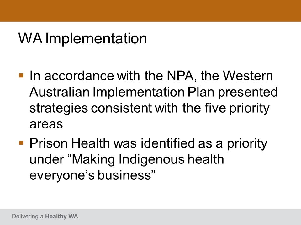 WA Implementation In accordance with the NPA, the Western Australian Implementation Plan presented strategies consistent with the five priority areas.