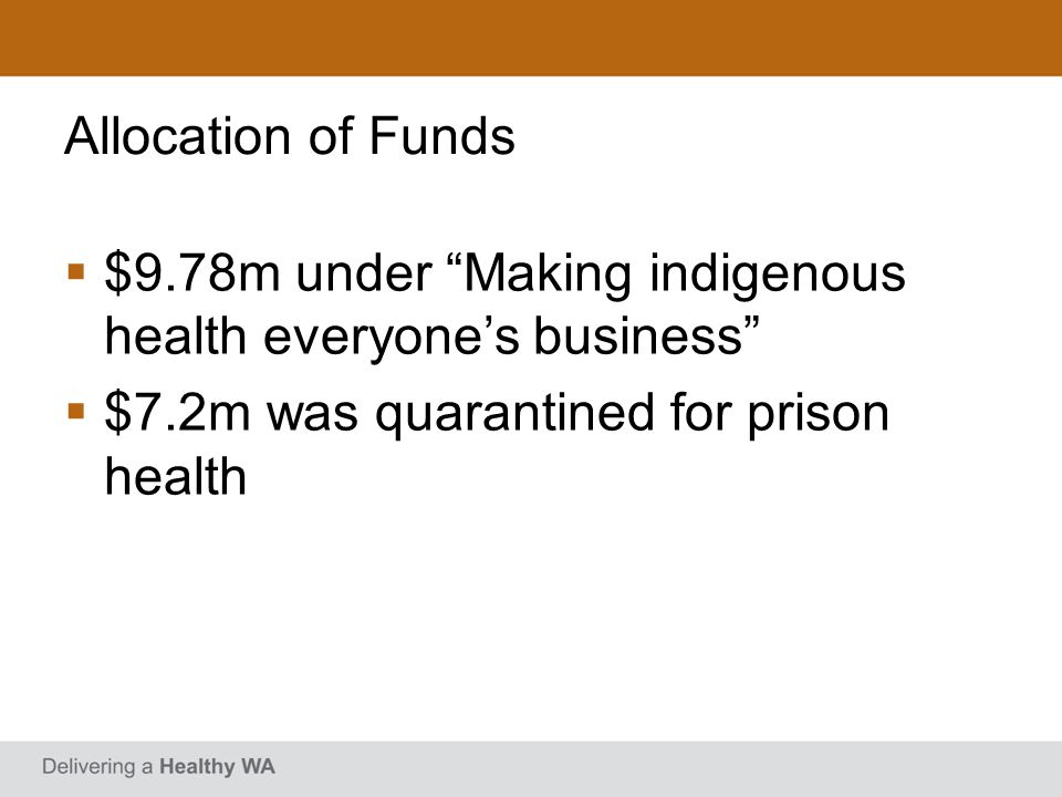Allocation of Funds $9.78m under Making indigenous health everyone's business $7.2m was quarantined for prison health.