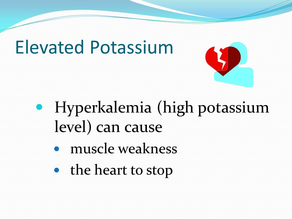 Elevated Potassium Hyperkalemia (high potassium level) can cause