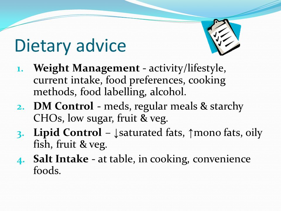Dietary advice Weight Management - activity/lifestyle, current intake, food preferences, cooking methods, food labelling, alcohol.