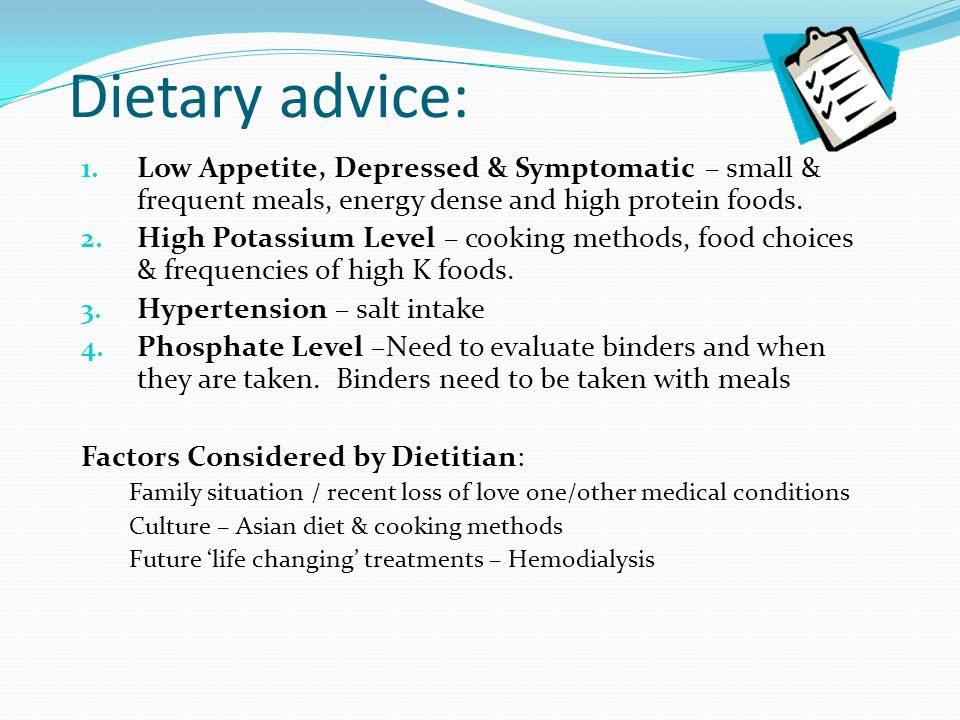 Dietary advice: Low Appetite, Depressed & Symptomatic – small & frequent meals, energy dense and high protein foods.